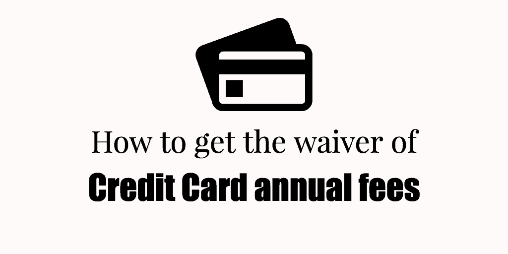 10 Ways to Waive Annual Fees On Credit Card in India