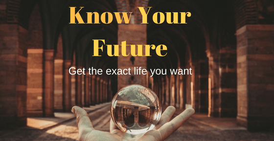 3 Ways to See Your Future & Get What You Really Want In Your Life