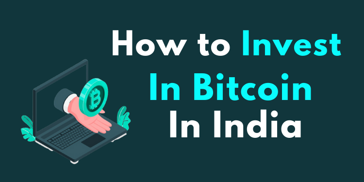 How To Invest In Bitcoin In India 2021 A Step By Step Guide